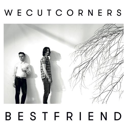 We Cut Corners 'Best Friend' (Single)