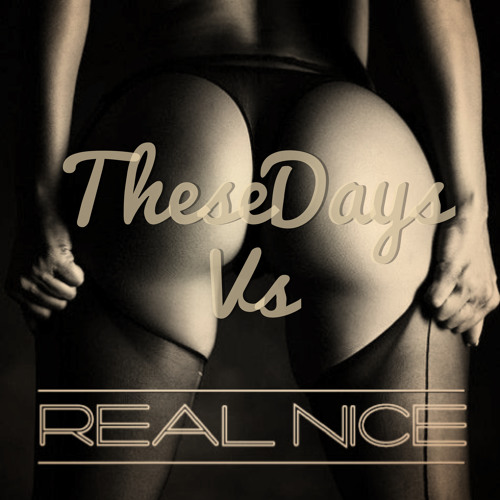 Real Nice's mix for TheseDays