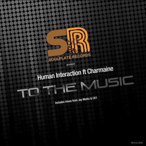 Human Interaction ft Charmaine - To The Music (inc mixes from Jay Marks & CK1)