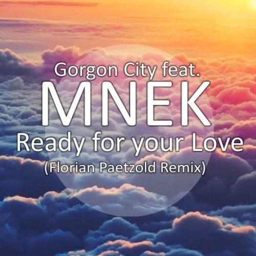 Gorgon City feat. MNEK - Ready for your Love (Florian Paetzold Remix)