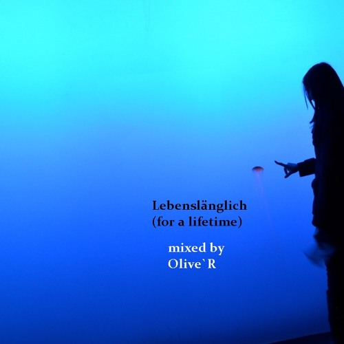 Olive`R Lebenslänglich (for A Lifetime)