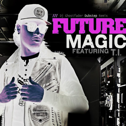 Future  - Magic Feat T.I. (Dj Ghostfader Dubstep Remix)