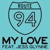Route 94_ft Jess Glynne - My Love - Original Mix