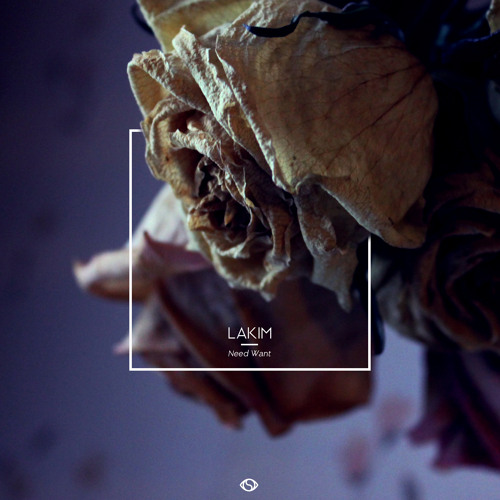 "LAKIM | ""Need Want"" 