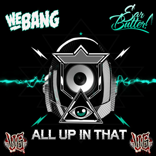 We Bang And Ear Butter - All Up In That (Forthcoming on Ultragore Recordings 2/24/2014)