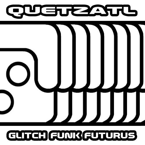 Quetzatl - GLiTCH FUNK FUTURUS