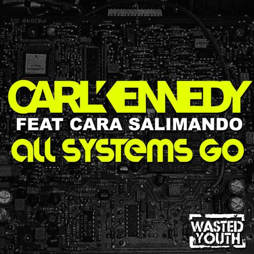 Carl Kennedy Feat Cara Salimando All Systems Go  Original Wasted Youth Music