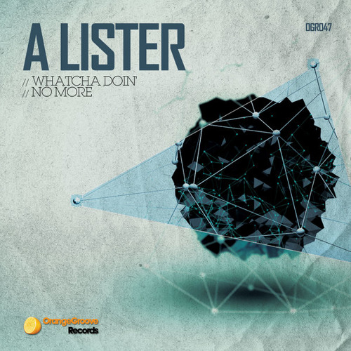 A Lister - Whatcha Doin' / No More [Orange Groove Recordings] - OUT NOW