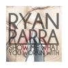 Ryan Parra - Show Me What You Workin With