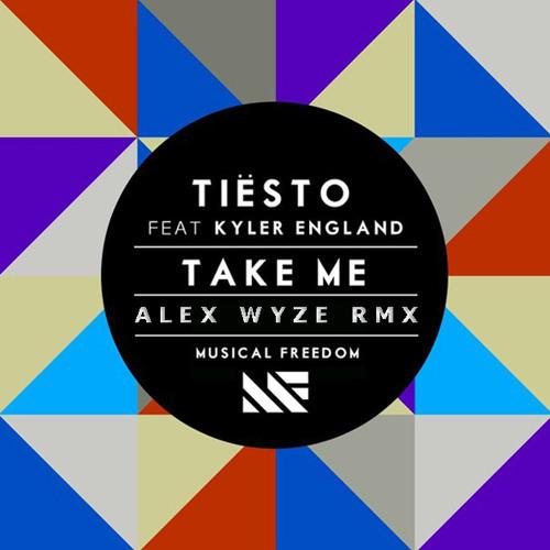 Tiësto ft Kyler England - Take Me (Alex Wyze RMX) [Free Download]