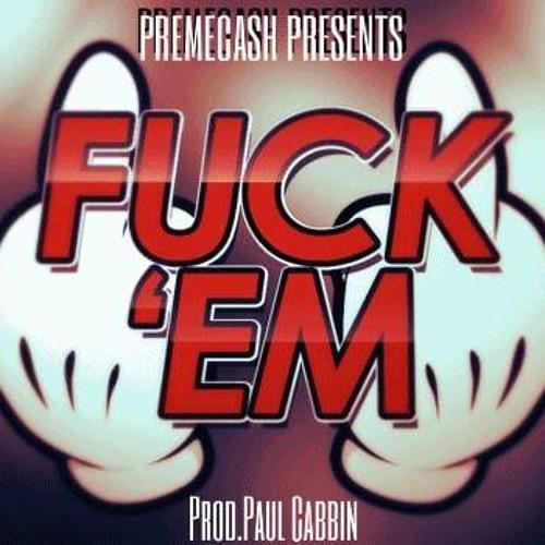 Fuck'EM (Prod.Paul Cabbin) - PREMECASH
