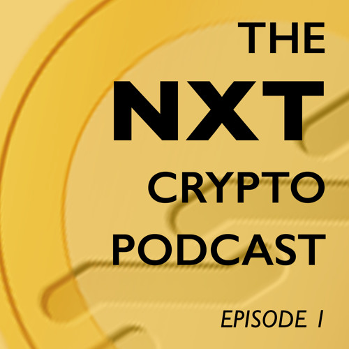 The Nxt Crypto podcast, ep 1