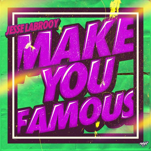 Make You Famous (Original Mix) *FREE D/L IN DESC!*
