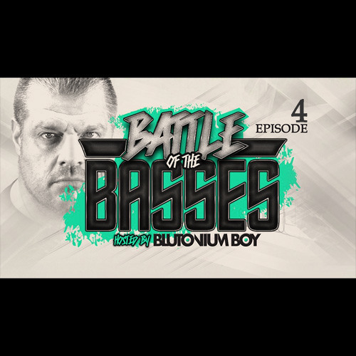 Battle Of The Basses (Episode #4) hosted by Blutonium Boy