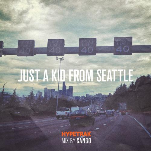 HYPETRAK Mix: Sango - Just A Kid From Seattle
