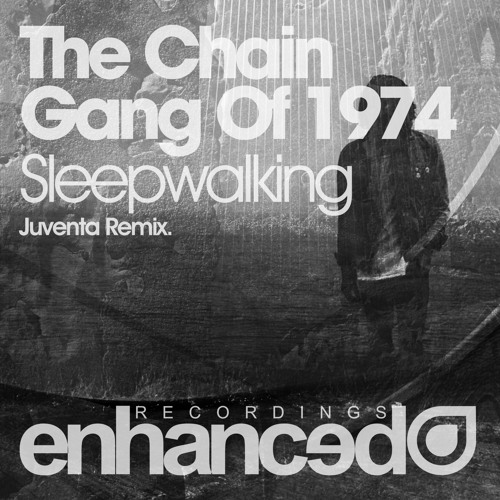 The Chain Gang Of 1974 - Sleepwalking (Juventa Remix) [OUT NOW]