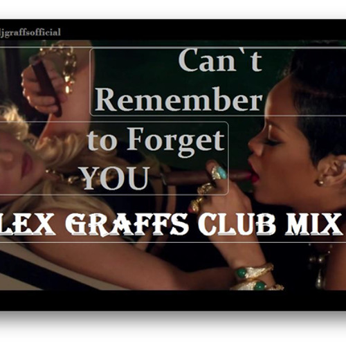 Shakira ft. Rihanna - Can`t Remember To Forget You (Alex Graffs Club Mix)