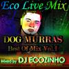 Dog Murras Best Of Mix Vol.I - Eco Live Mix Com Dj Ecozinho