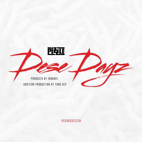 Pizzle - #DeseDayz (Prod. by 1Bounce, add. Yung Dev)