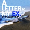 LETTER TO MY EX - PLEASURE P