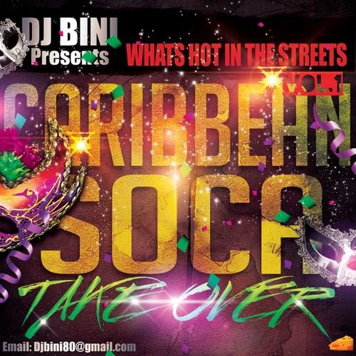Dj Bini Presents What's Hot on The Streets Vol. 01 Caribbean Soca Take Over
