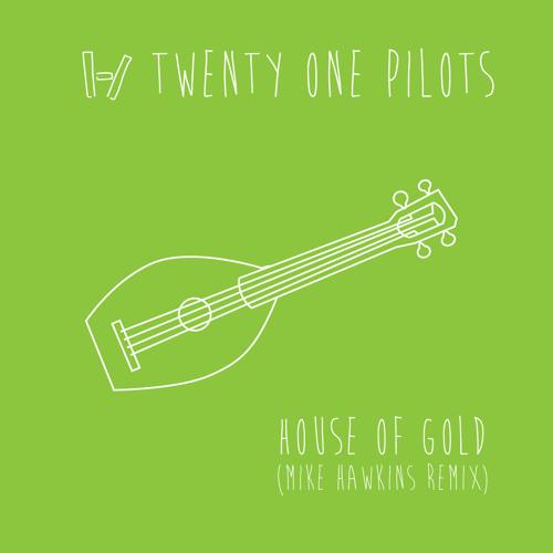 Twenty One Pilots - House of Gold (Mike Hawkins Remix)