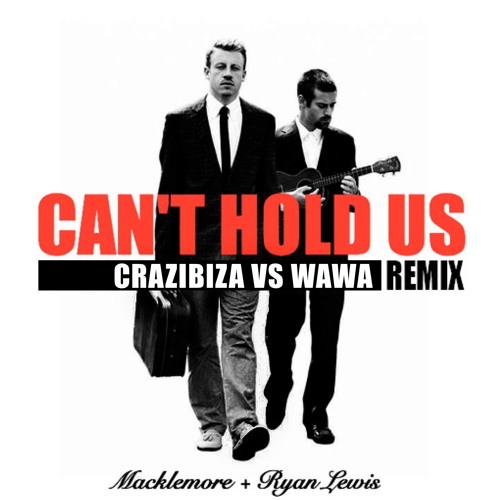 Macklemore & Ryan Lewis -  Can't Hold Us (Crazibiza vs. Wawa Remix) FREE DOWNLOAD!