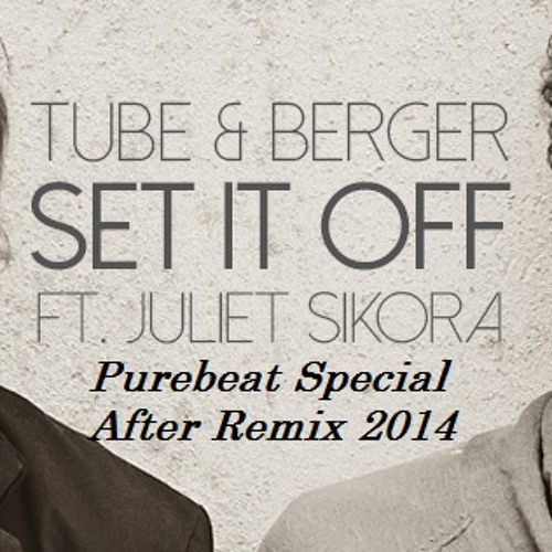 Tube & Berger, Juliet Sikora - Come On Now (Set It Off) ( Purebeat Special After Remix 2014 ) Prew