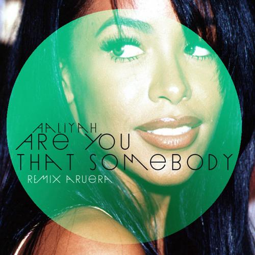 Aaliyah - Are You That Somebody (Aruera remix)