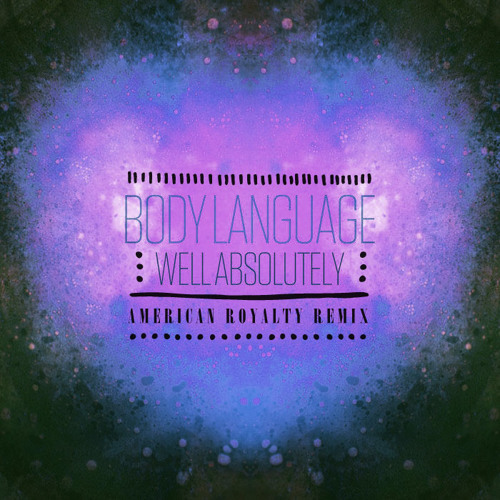 Body Language - Well Absolutely (American Royalty Remix)