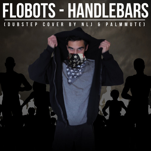 Flobots - Handlebars (Dubstep Cover by NLJ & PalmMute)