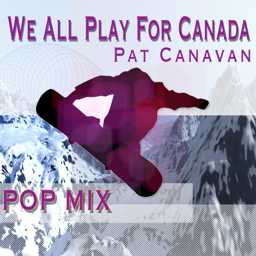 We All Play For Canada POP VERSION