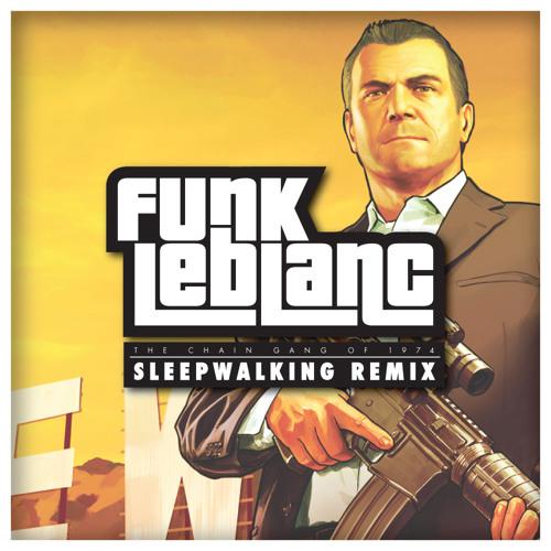 The Chain Gang of 1974 - Sleepwalking (Funk LeBlanc Remix)