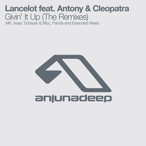 Lancelot ft Antony & Cleopatra - Givin' It Up (MK Remix)