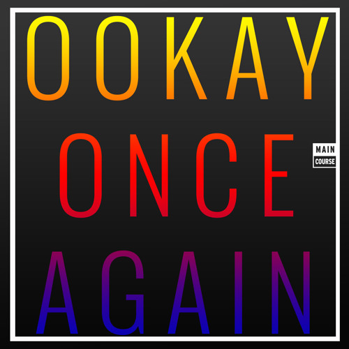 Ookay - Once Again (SNACKS.033 // Main Course)