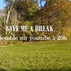Stupid People - Give me a Break
