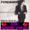 Foreigner -Waiting For A Girl Like You (DJ DS Valentine  2014 Club Mix )