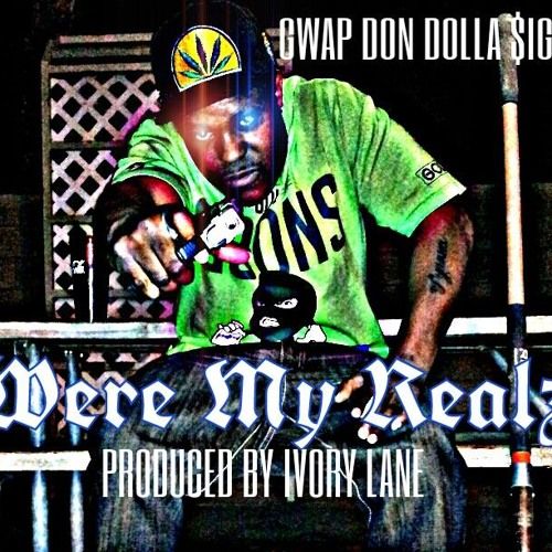 WHERE MA REALZ GWAP DON DOLLA $IGN$ PROD. BY IVORY LANE