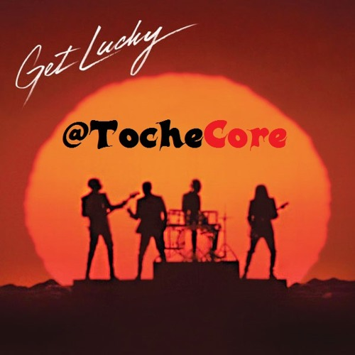 TocheCore-Get Lucky (Daft Punk-Cover-Remix)