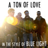 A Ton Of Love - In the style of Blue Light