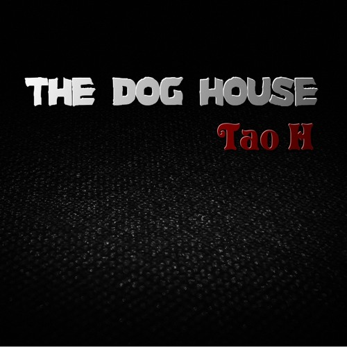 Tao H - The Dog House [Download link in description]