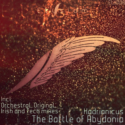 Hadrianicus - The Battle Of Abydonia (Irish & Tech Mixes) (Chapter 9)(Previews) OUT NOW!!