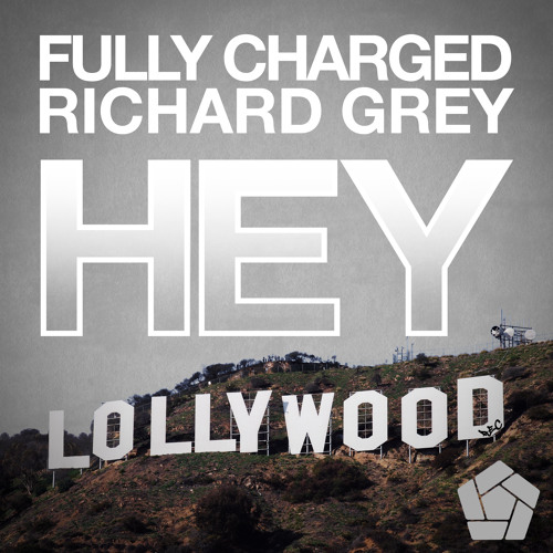 Fully Charged Richard Grey - HEY ( No10 Beatport Chart Supported By Pete Tong )
