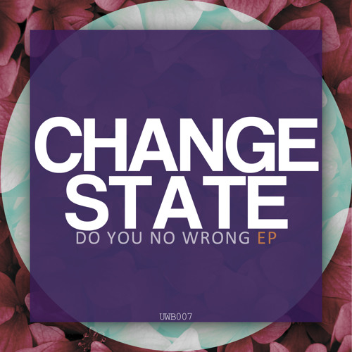 Change state - Do you no wrong ep - UWB007 OUT NOW!
