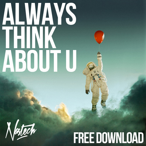 Nastech - Always Think About U (Original Mix) FREE DOWNLOAD via Facebook
