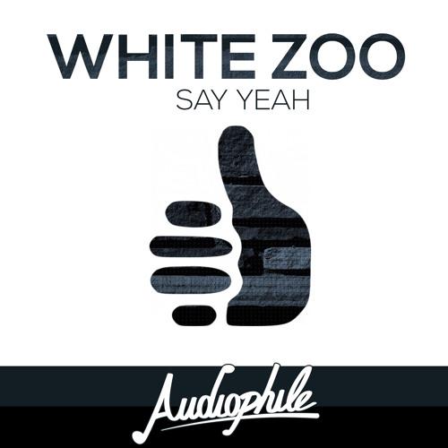 White Zoo - Say Yeah (Original Mix)[FREE DOWNLOAD]