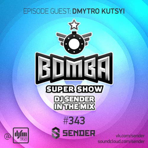 Bomba Super Show - by Sender (Dmytro Kutsyi guest mix ) # 343 part 2