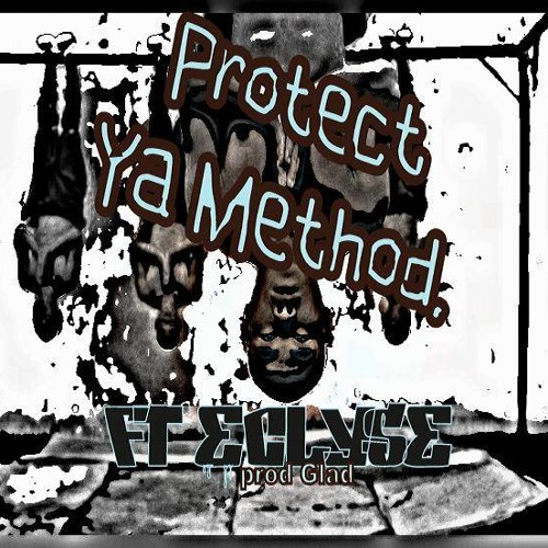 Protect Ya Method (Produced By Glad2Mecha)