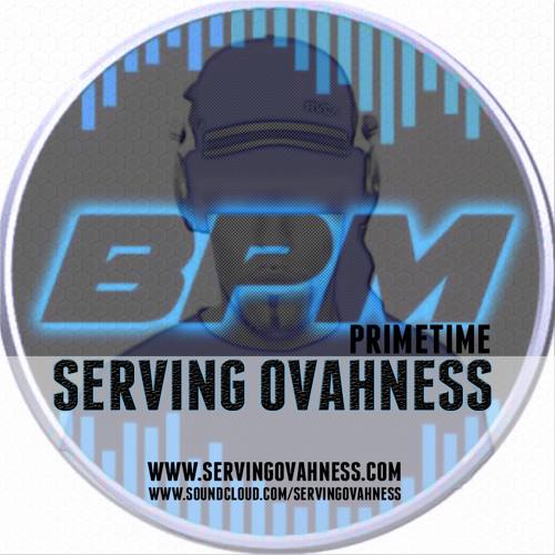 SERVING OVAHNESS: PODCAST #2 | BPM NYC PRIMETIME | FEBRUARY 2014