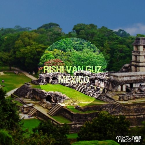Rishi Van Guz - Mexico (Original Mix) [Mixtunes Records]